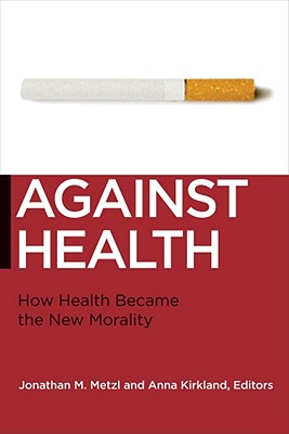 New York University Press Against Health: How Health Became the New Morality by Metzl, Jonathan M./ Kirkland, Anna [Hardcover] at Sears.com